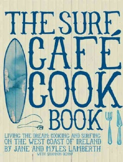 The Surf Cafe Cookbook: Cooking and Surfing on the West Coast of Ireland (Paperback)