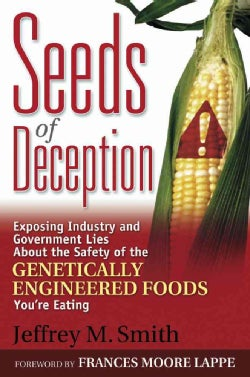 Seeds of Deception: Exposing Industry and Government Lies About the Safety of the Genetically Engineered Foods Yo... (Paperback)