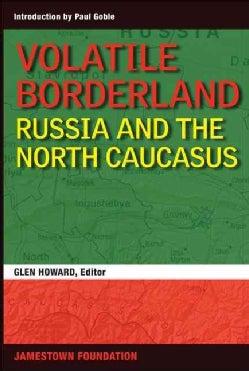 Volatile Borderland:: Russia and the North Caucasus (Paperback)