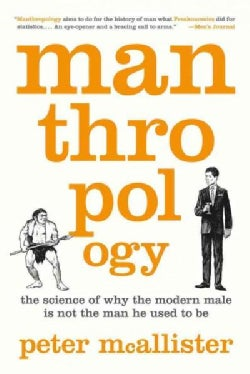Manthropology: The Science of Why the Modern Male Is Not the Man He Used to Be (Paperback)