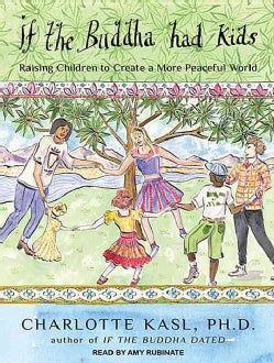 If the Buddha Had Kids: Raising Children to Create a More Peaceful World (CD-Audio)