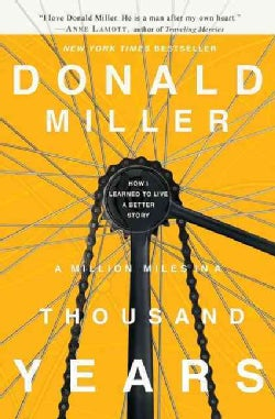 A Million Miles in a Thousand Years: How I Learned to Live a Better Story (Paperback)