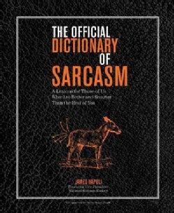 The Official Dictionary of Sarcasm: A Lexicon for Those of Us Who Are Better and Smarter Than the Rest of You (Paperback)