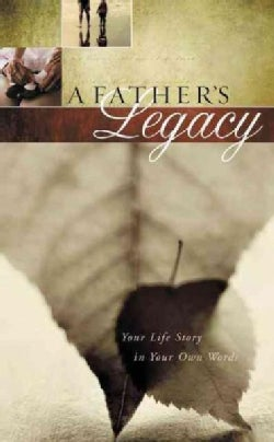 A Father's Legacy: Your Life Story in Your Own Words (Notebook / blank book)