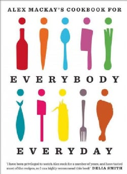 Alex Mackay's Cookbook for Everybody Everyday (Paperback)