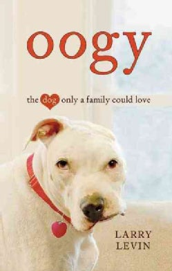 Oogy: The Dog Only a Family Could Love (Hardcover)