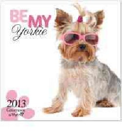 Be My Yorkie by Myrna 2013 Calendar (Calendar)
