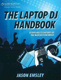 The Laptop DJ Handbook: Setups and Techniques of the Modern Performer (Paperback)