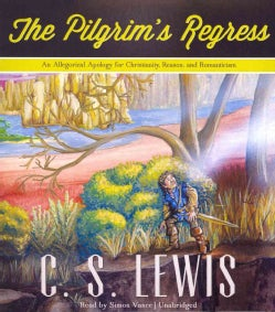 The Pilgrim's Regress: An Allegorical Apology for Christianity, Reason, and Romanticism (CD-Audio)