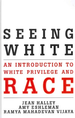 Seeing White: An Introduction to White Privilege and Race (Hardcover)