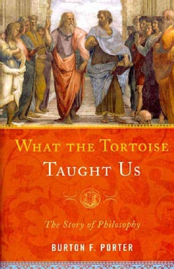What the Tortoise Taught Us: The Story of Philosophy (Hardcover)