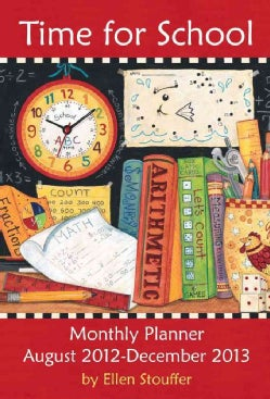 Time for School Monthly Planner August 2012-December 2013 Calendar