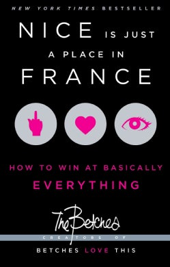 Nice Is Just a Place in France: How to Win at Basically Everything (Paperback)