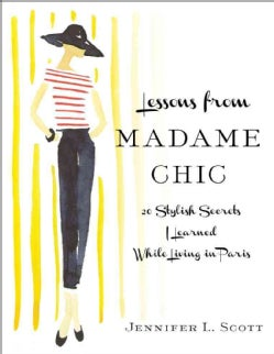 Lessons from Madame Chic: 20 Stylish Secrets I Learned While Living in Paris (Hardcover)