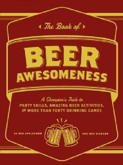 The Book of Beer Awesomeness: A Champion's Guide to Party Skills, Amazing Beer Activities, and More Than Forty Dr... (Paperback)