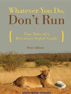 Whatever You Do, Don't Run: True Tales of a Botswana Safari Guide (CD-Audio)