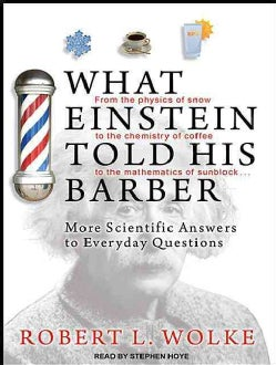 What Einstein Told His Barber: More Scientific Answers to Everyday Questions (CD-Audio)