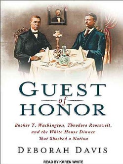 Guest of Honor: Booker T. Washington, Theodore Roosevelt, and the White House Dinner That Shocked a Nation (CD-Audio)
