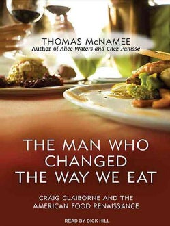 The Man Who Changed the Way We Eat: Craig Claiborne and the American Food Renaissance (CD-Audio)