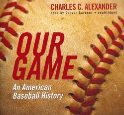 Our Game: An American Baseball History: Library Edition (CD-Audio)