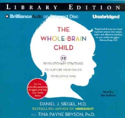 The Whole-Brain Child: 12 Revolutionary Strategies to Nurture Your Child's Developing Mind, Survive Everyday Paren... (CD-Audio)