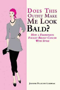Does This Outfit Make Me Look Bald?: How a Fashionista Fought Breast Cancer With Style (Paperback)