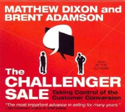 The Challenger Sale: Taking Control of the Customer Conversation (CD-Audio)