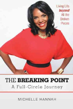 The Breaking Point: A Full-Circle Journey: Living Life Beyond All the Broken Pieces (Paperback)