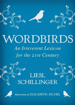 Wordbirds: An Irreverent Lexicon for the 21st Century (Hardcover)