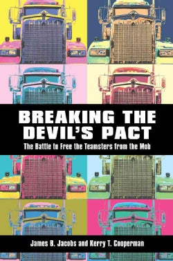 Breaking the Devil's Pact: The Battle to Free the Teamsters from the Mob (Paperback)