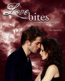 Love Bites: The Unofficial Saga of Twilight (Paperback)