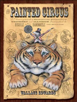 The Painted Circus: P.T. Vermin Presents a Mesmerizing Menagerie of Trickery and Illusion Guaranteed to Beguile a... (Hardcover)