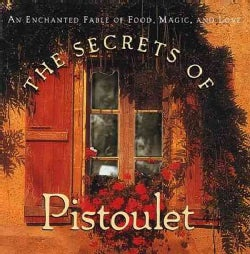 The Secrets of Pistoulet: An Enchanted Fable of Food, Magic, and Love (Hardcover)