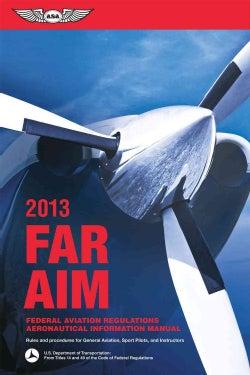FAR / AIM 2013: Federal Aviation Regulations Aeronautical Information Manual (Paperback)