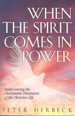 When The Spirit Comes In Power: Rediscovering The Charismatic Dimension Of The Christian Life (Paperback)
