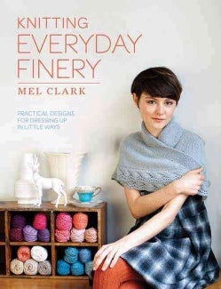 Knitting Everyday Finery: Practical Designs for Dressing Up in Little Ways (Paperback)