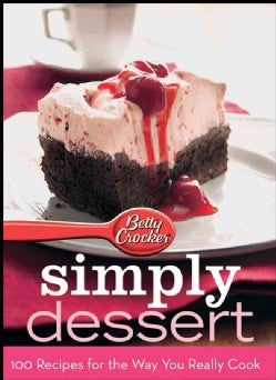 Betty Crocker Simply Desserts: 100 Recipes for the Way You Really Cook (Spiral bound)