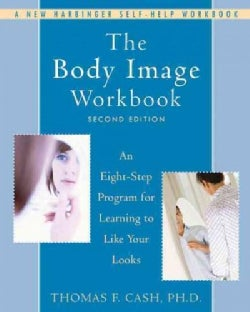The Body Image Workbook: An Eight-Step Program for Learning to Like Your Looks (Paperback)