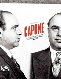 Capone: A Photographic Portrait of America's Most Notorious Gangster (Hardcover)