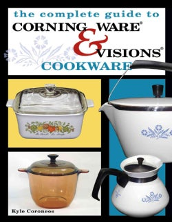 Complete Guide to Corning Ware& Visions Cookware