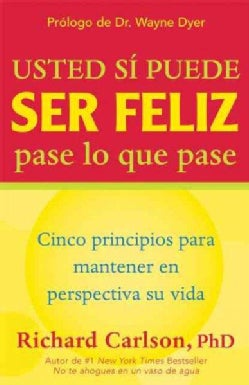 Usted Si Puede Ser Feliz Pase Lo Que Pase / You Can Be Happy No Matter What: Cinco Principios Para Mantener En Pe... (Paperback)