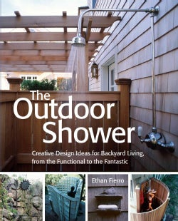 The Outdoor Shower: Creative Design Ideas For Backyard Living, From The Functional to The Fantastic (Paperback)