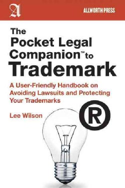 The Pocket Legal Companion to Trademark: A User-Friendly Handbook on Avoiding Lawsuits and Protecting Your Tradem... (Paperback)