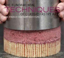 The Fundamental Techniques of Classic Pastry Arts: The French Culinary Institute (Hardcover)