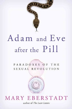 Adam and Eve After the Pill: Paradoxes of the Sexual Revolution (Hardcover)