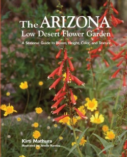 The Arizona Low Desert Flower Garden: A Seasonal Guide to Bloom, Height, Color, and Texture (Spiral bound)