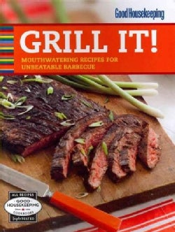 Good Housekeeping Grill It!: Mouthwatering Recipes for Unbeatable Barbecue (Spiral bound)