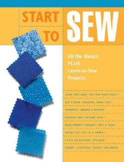 Start To Sew: All The Basics Plus Learn-to-sew Projects (Paperback)