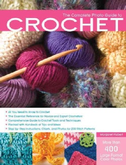 The Complete Photo Guide to Crochet: 1200 Photos: Basics, Stitch Patterns, and Projects (Paperback)