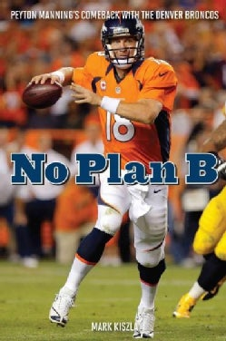 No Plan B: Peyton Manning�s Comeback With the Denver Broncos (Hardcover)